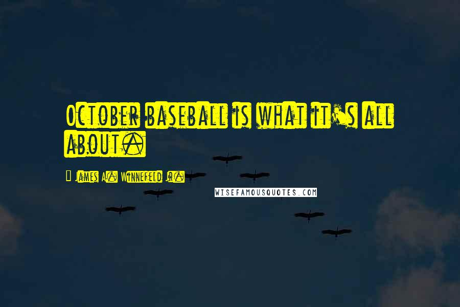 James A. Winnefeld Jr. quotes: October baseball is what it's all about.