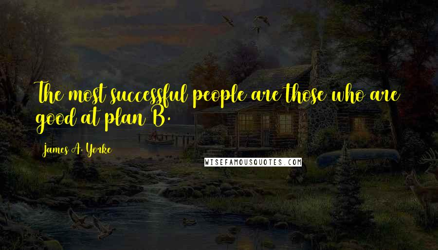 James A. Yorke quotes: The most successful people are those who are good at plan B.