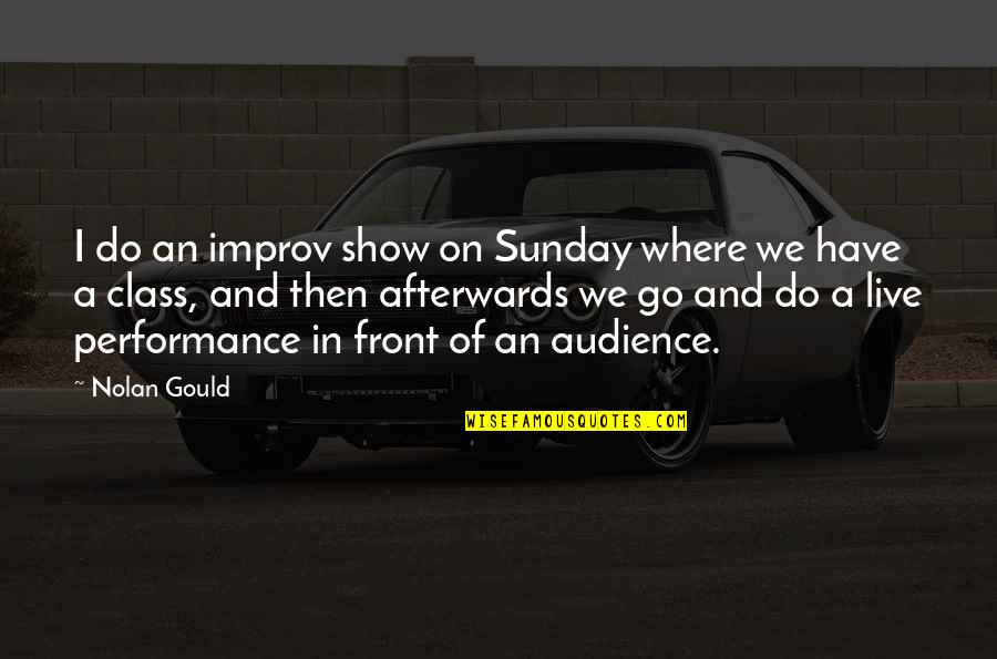 James Addison Quotes By Nolan Gould: I do an improv show on Sunday where