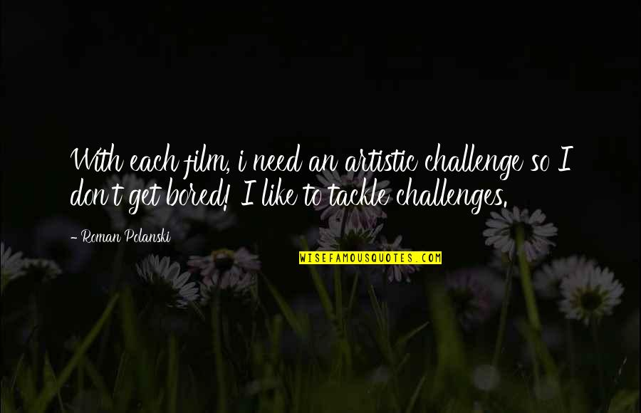 James Addison Quotes By Roman Polanski: With each film, i need an artistic challenge