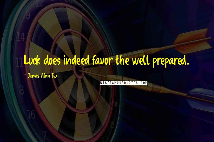 James Alan Fox quotes: Luck does indeed favor the well prepared.