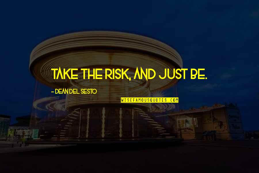 James Armistead Quotes By Dean Del Sesto: Take the risk, and just be.