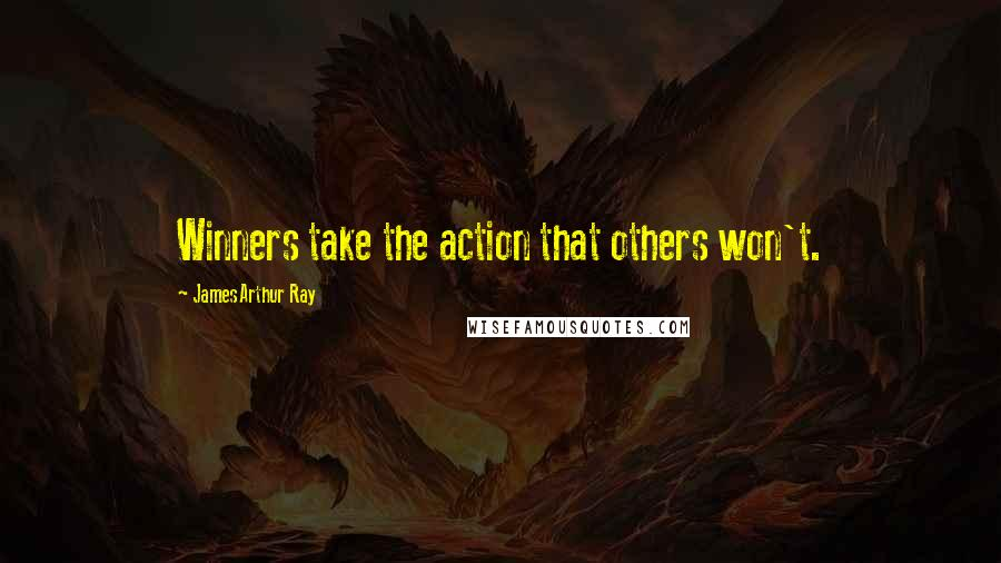 James Arthur Ray quotes: Winners take the action that others won't.