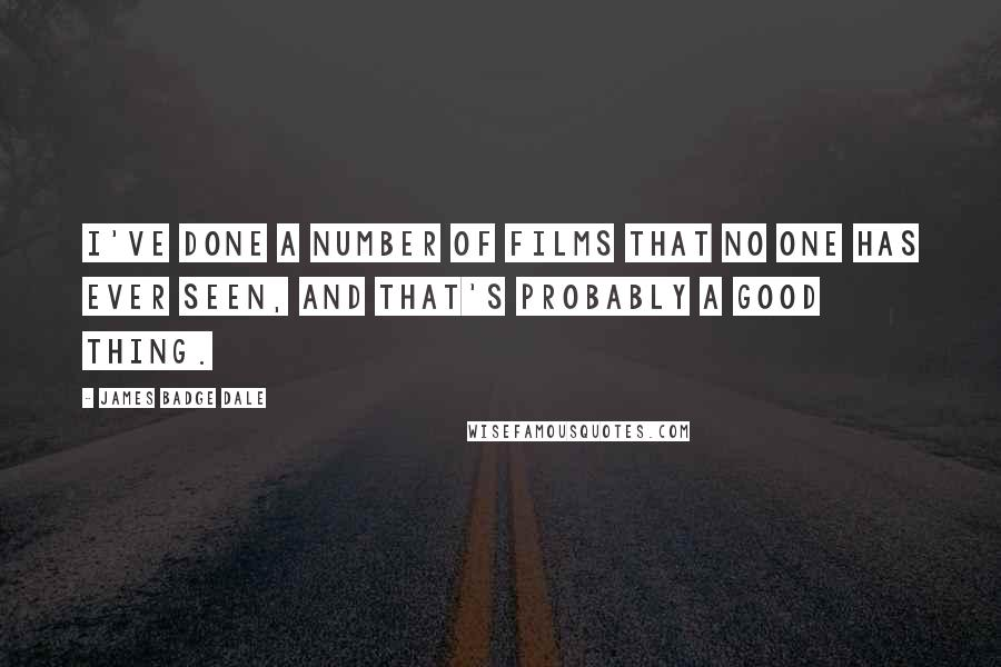 James Badge Dale quotes: I've done a number of films that no one has ever seen, and that's probably a good thing.