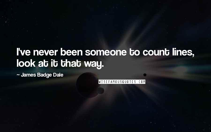 James Badge Dale quotes: I've never been someone to count lines, look at it that way.