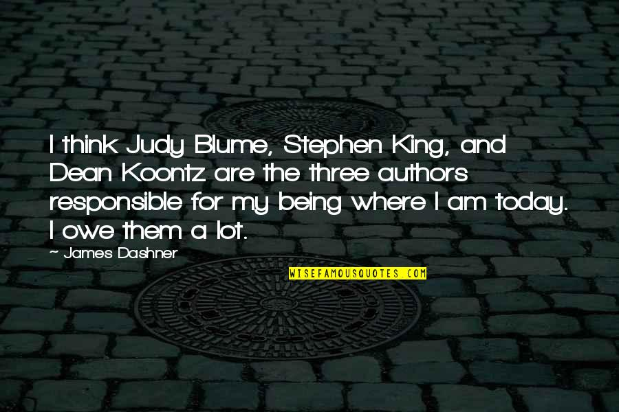 James Blume Quotes By James Dashner: I think Judy Blume, Stephen King, and Dean
