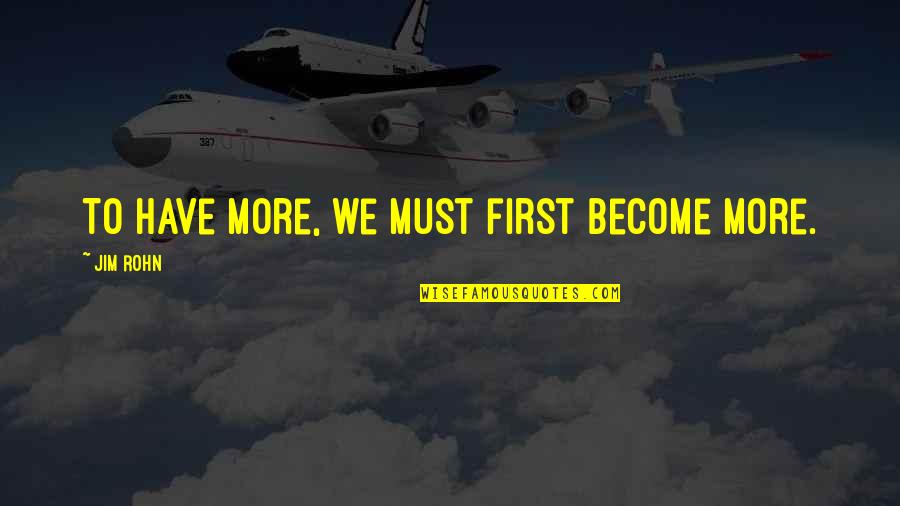 James Bond May Day Quotes By Jim Rohn: To have more, we must first become more.