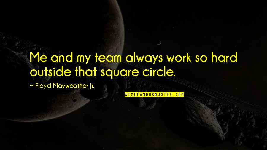 James Brian Hellwig Quotes By Floyd Mayweather Jr.: Me and my team always work so hard