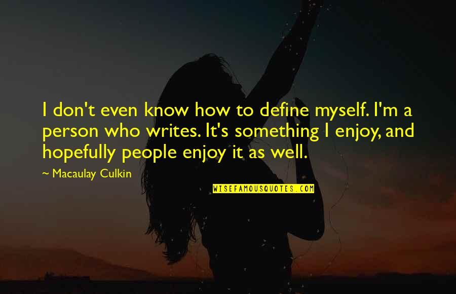 James Brian Hellwig Quotes By Macaulay Culkin: I don't even know how to define myself.