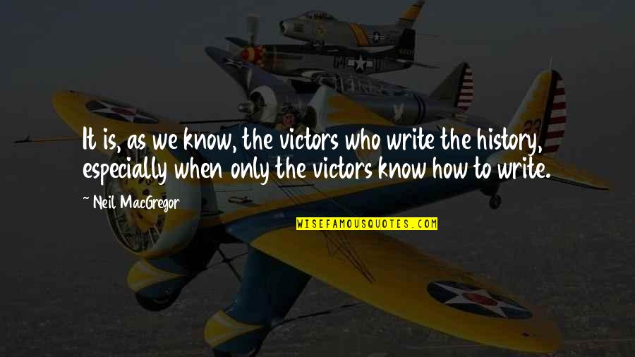 James Brian Hellwig Quotes By Neil MacGregor: It is, as we know, the victors who