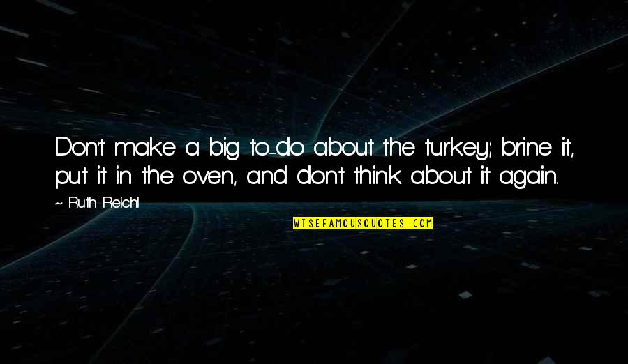 James Brian Hellwig Quotes By Ruth Reichl: Don't make a big to-do about the turkey;