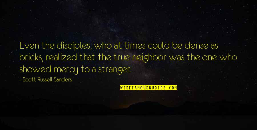 James Brian Hellwig Quotes By Scott Russell Sanders: Even the disciples, who at times could be