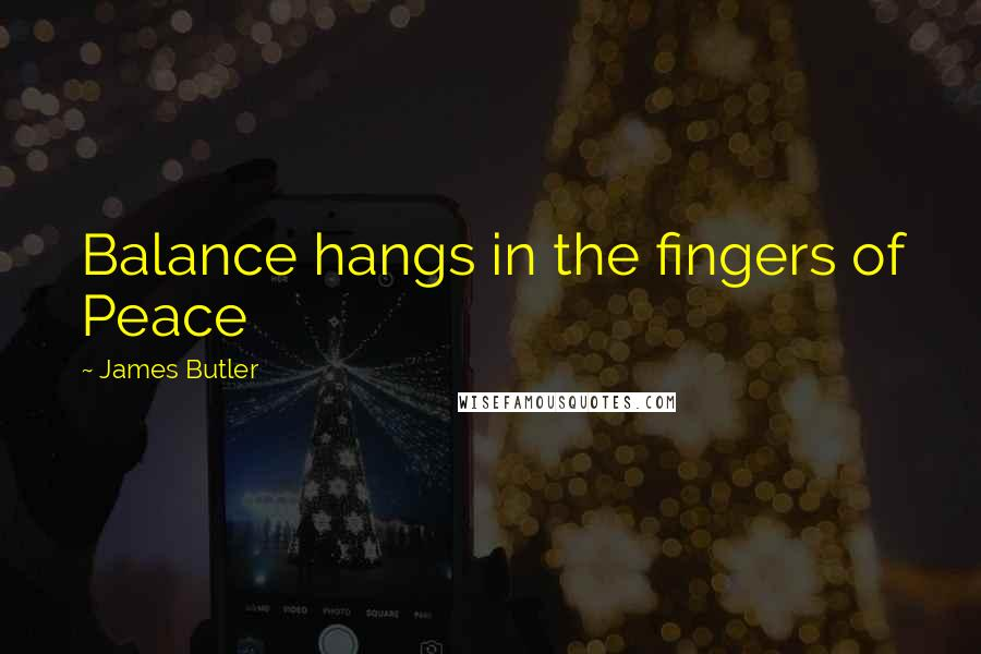 James Butler quotes: Balance hangs in the fingers of Peace