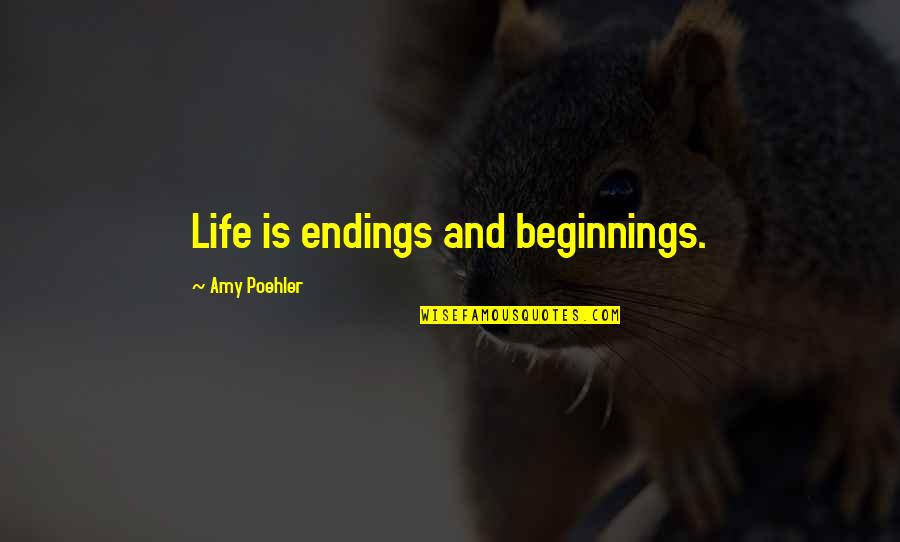 James Caan Movie Quotes By Amy Poehler: Life is endings and beginnings.