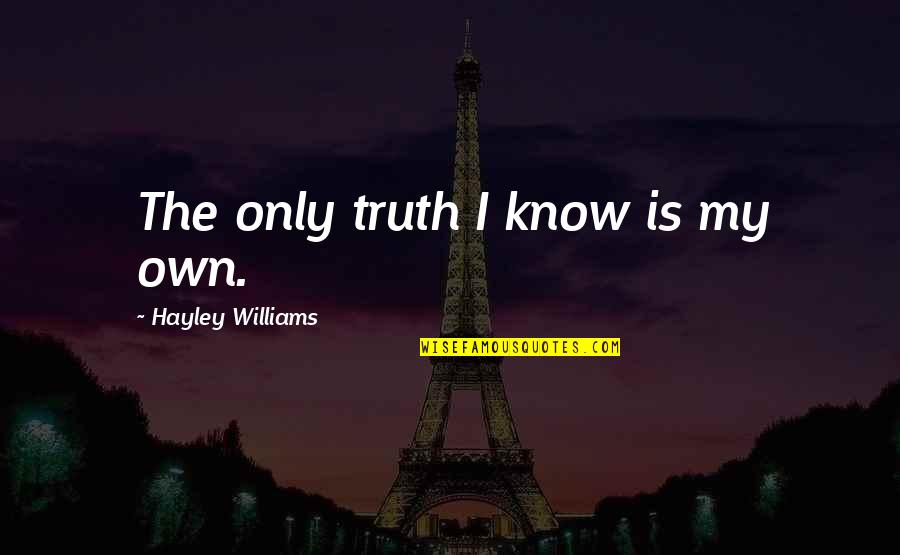 James Caan Movie Quotes By Hayley Williams: The only truth I know is my own.