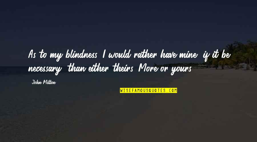 James Caan Movie Quotes By John Milton: As to my blindness, I would rather have