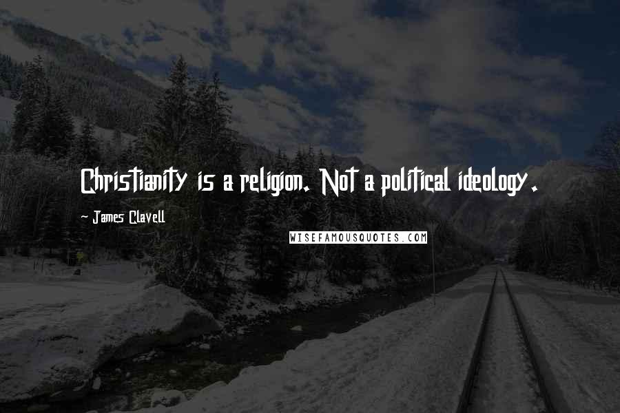 James Clavell quotes: Christianity is a religion. Not a political ideology.