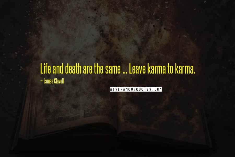 James Clavell quotes: Life and death are the same ... Leave karma to karma.