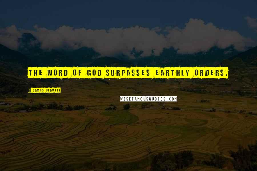 James Clavell quotes: The word of God surpasses earthly orders.