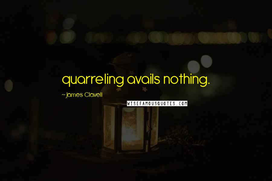 James Clavell quotes: quarreling avails nothing.