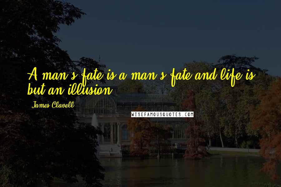 James Clavell quotes: A man's fate is a man's fate and life is but an illusion.