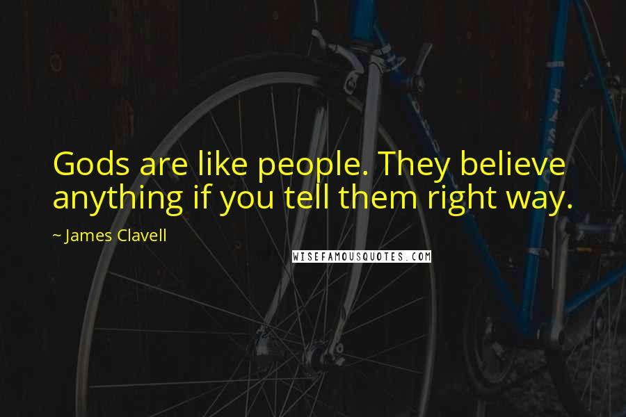 James Clavell quotes: Gods are like people. They believe anything if you tell them right way.