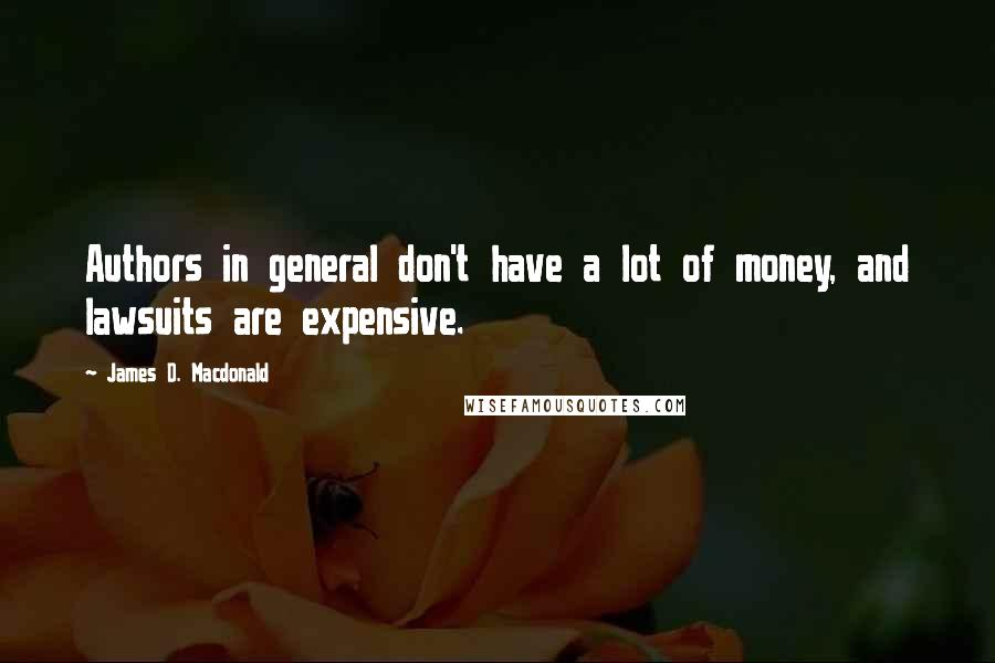 James D. Macdonald quotes: Authors in general don't have a lot of money, and lawsuits are expensive.