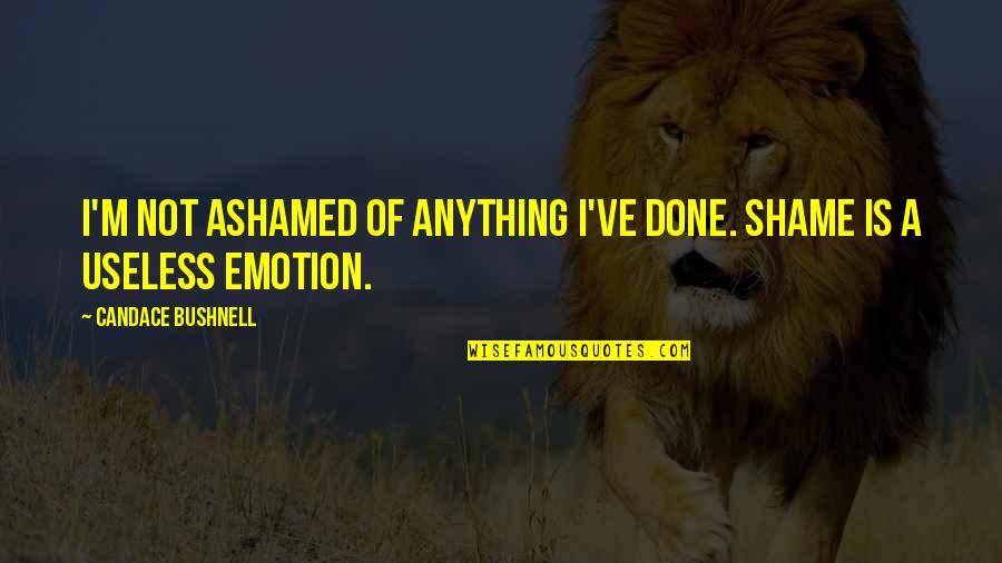 James Dalton Roadhouse Quotes By Candace Bushnell: I'm not ashamed of anything I've done. Shame