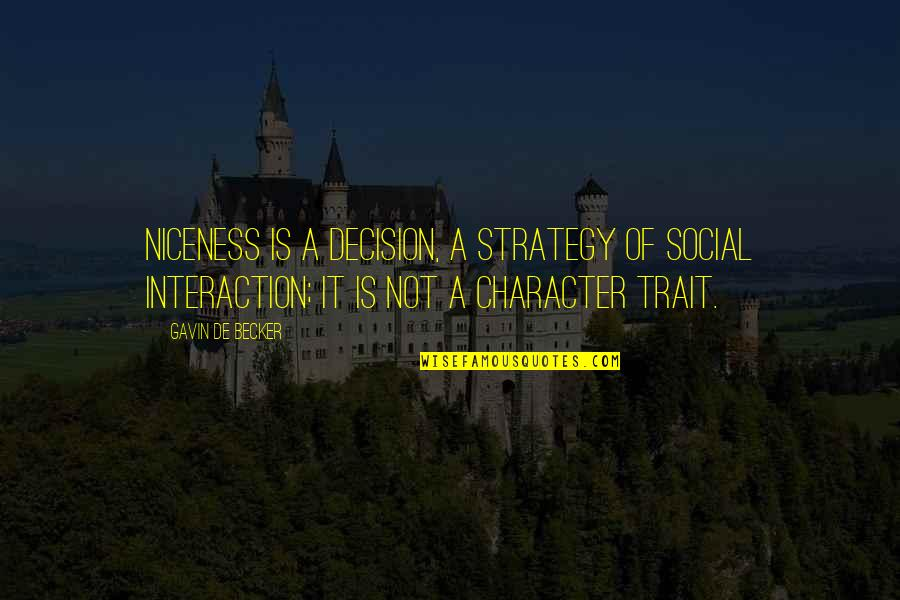 James Dalton Roadhouse Quotes By Gavin De Becker: Niceness is a decision, a strategy of social