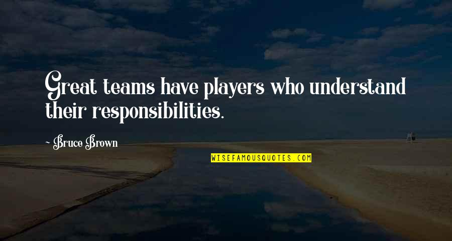James Dole Quotes By Bruce Brown: Great teams have players who understand their responsibilities.