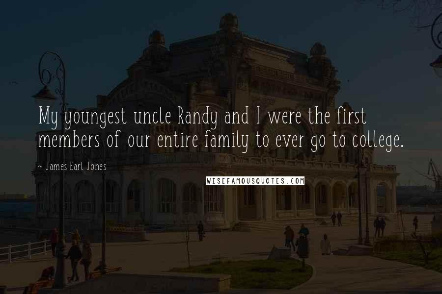 James Earl Jones quotes: My youngest uncle Randy and I were the first members of our entire family to ever go to college.