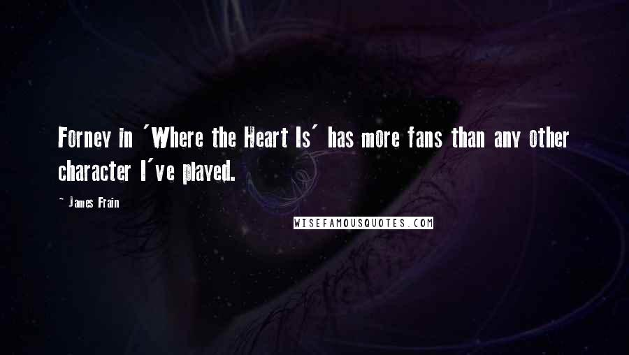 James Frain quotes: Forney in 'Where the Heart Is' has more fans than any other character I've played.