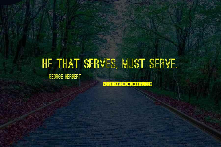 James Franco Short Quotes By George Herbert: He that serves, must serve.