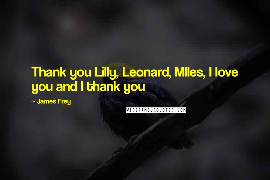 James Frey quotes: Thank you Lilly, Leonard, MIles, I love you and I thank you