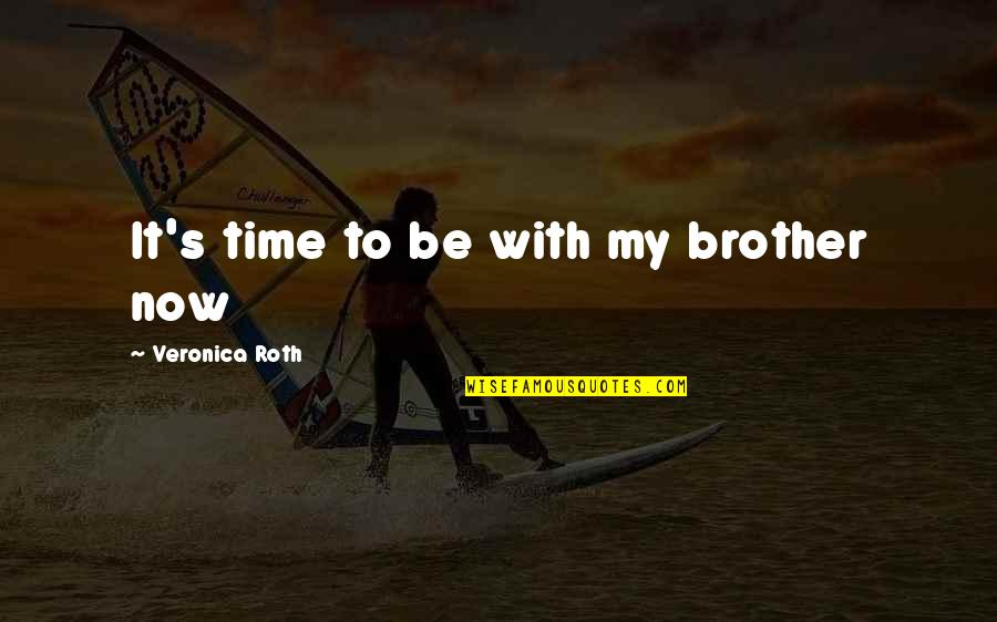 James Garner Great Escape Quotes By Veronica Roth: It's time to be with my brother now
