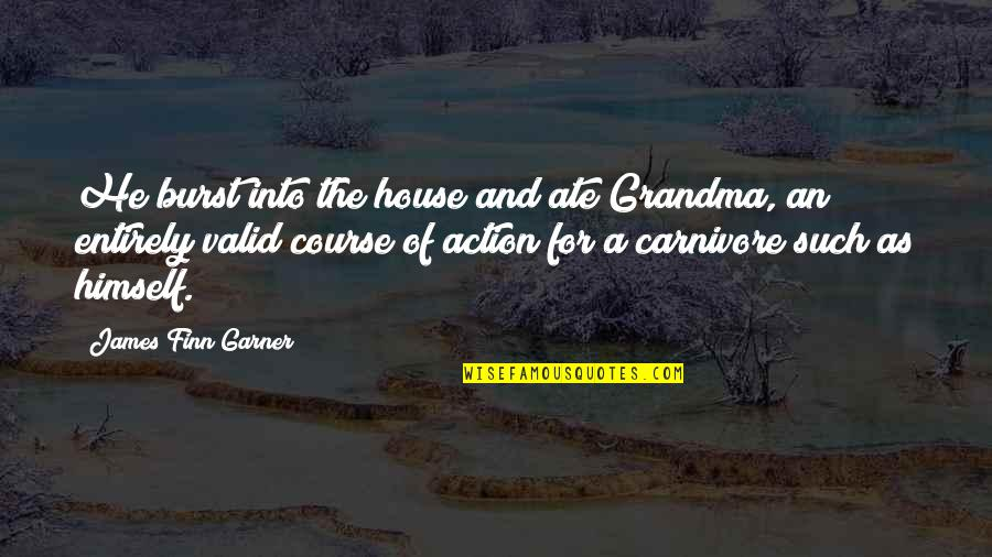 James Garner Quotes By James Finn Garner: He burst into the house and ate Grandma,