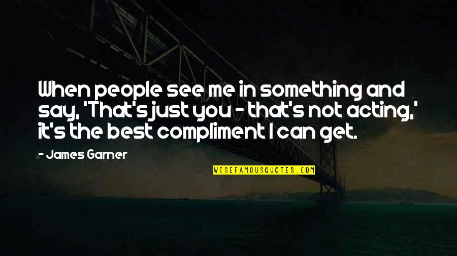 James Garner Quotes By James Garner: When people see me in something and say,