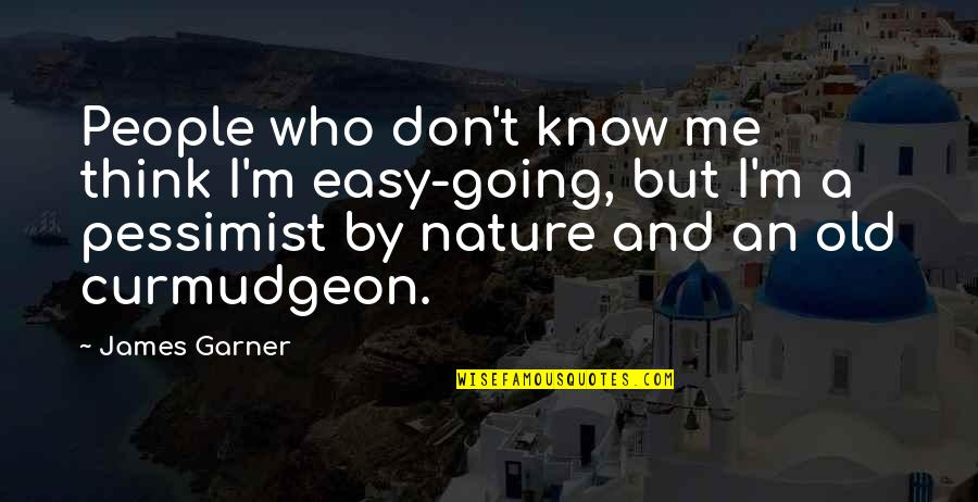 James Garner Quotes By James Garner: People who don't know me think I'm easy-going,