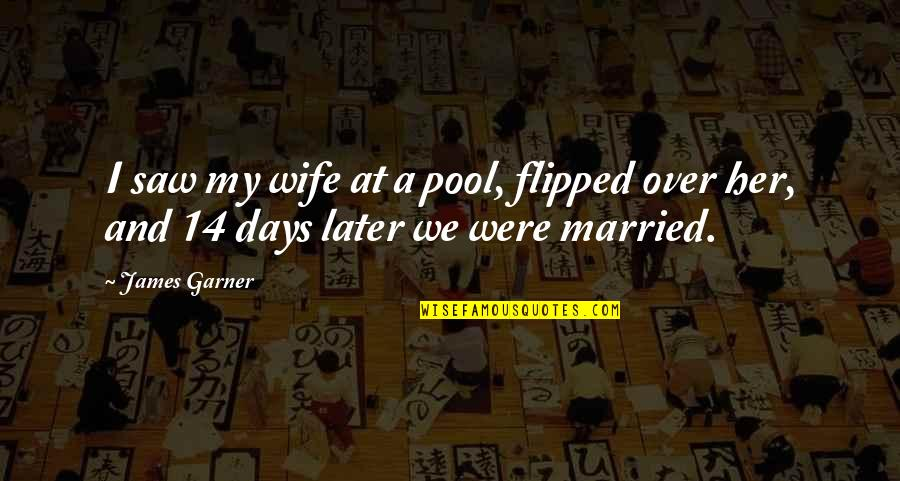 James Garner Quotes By James Garner: I saw my wife at a pool, flipped