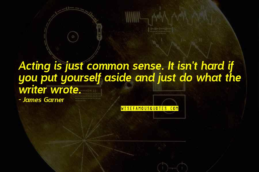 James Garner Quotes By James Garner: Acting is just common sense. It isn't hard