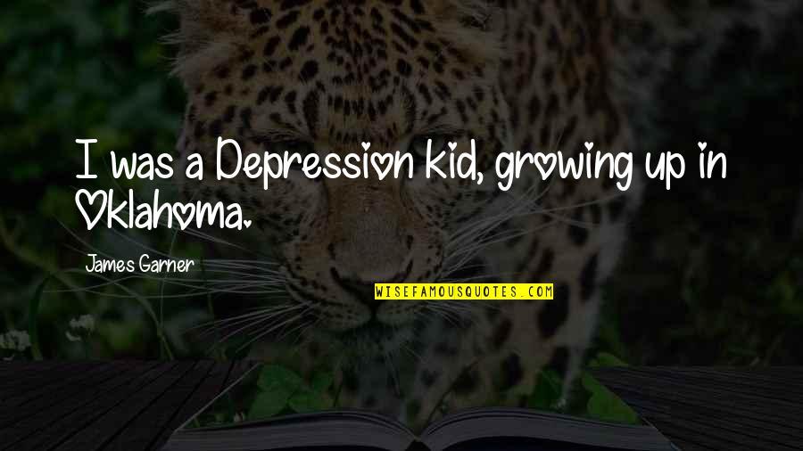 James Garner Quotes By James Garner: I was a Depression kid, growing up in