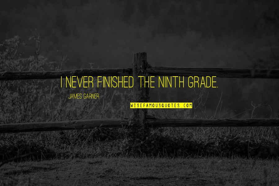 James Garner Quotes By James Garner: I never finished the ninth grade.