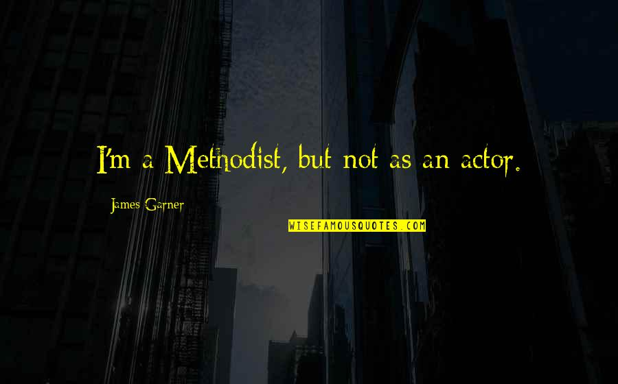 James Garner Quotes By James Garner: I'm a Methodist, but not as an actor.