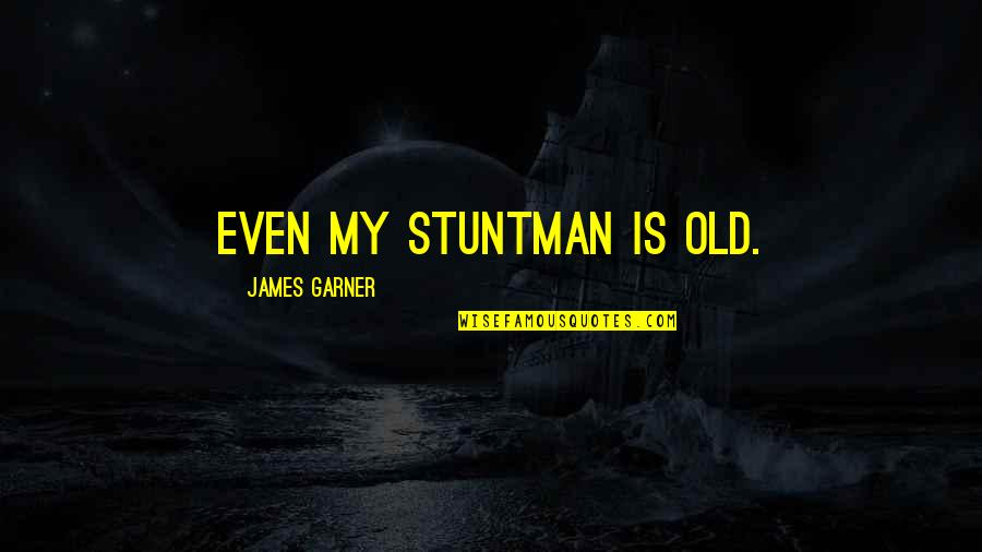 James Garner Quotes By James Garner: Even my stuntman is old.