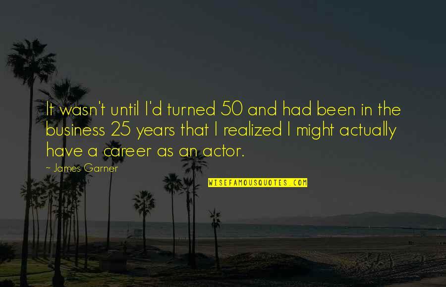 James Garner Quotes By James Garner: It wasn't until I'd turned 50 and had