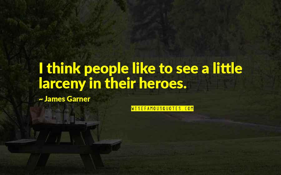 James Garner Quotes By James Garner: I think people like to see a little