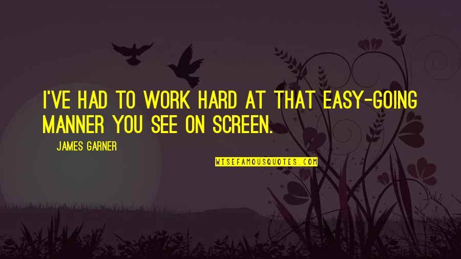 James Garner Quotes By James Garner: I've had to work hard at that easy-going