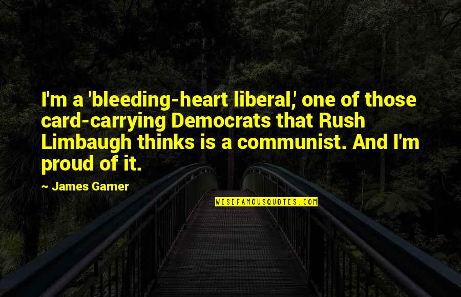 James Garner Quotes By James Garner: I'm a 'bleeding-heart liberal,' one of those card-carrying