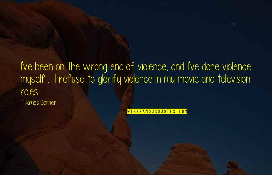 James Garner Quotes By James Garner: I've been on the wrong end of violence,