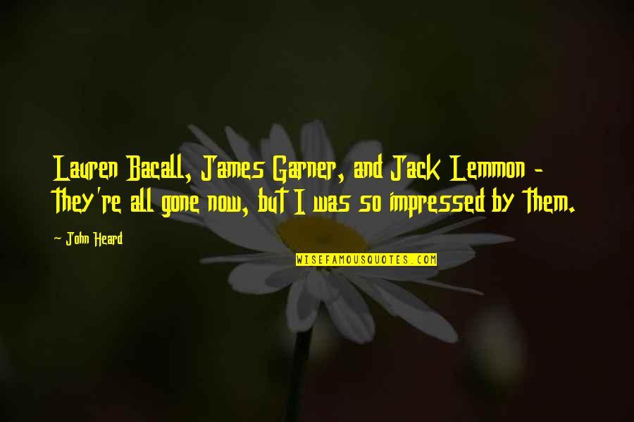 James Garner Quotes By John Heard: Lauren Bacall, James Garner, and Jack Lemmon -